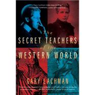 The Secret Teachers of the Western World by Lachman, Gary, 9780399166808