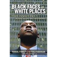 Black Faces in White Places : 10 Game-Changing Strategies to Achieve Success and Find Greatness by Pinkett, Randal, 9780814416808