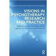 Visions in Psychotherapy Research and Practice: Reflections from Presidents of the Society for Psychotherapy Research by Strauss; Bernhard, 9780415506809