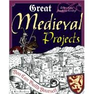 Great Medieval Projects You Can Build Yourself by Bordessa, Kris; Braley, Shawn, 9780979226809