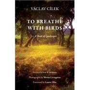 To Breathe With Birds: A Book of Landscapes by Cilek, Vaclav; Mellander, Evan W.; Livingston, Morna; Olin, Laurie, 9780812246810