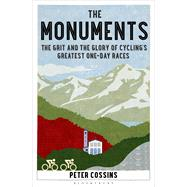 The Monuments The Grit and the Glory of Cycling's Greatest One-day Races by Cossins, Peter, 9781408846810