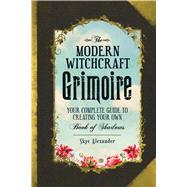 The Modern Witchcraft Grimoire by Alexander, Skye, 9781440596810