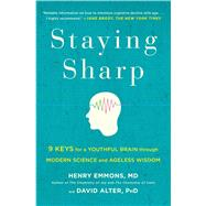Staying Sharp 9 Keys for a Youthful Brain through Modern Science and Ageless Wisdom by Emmons, MD, Henry; Alter, PhD, David, 9781501116810
