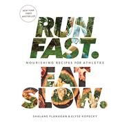 Run Fast. Eat Slow. by FLANAGAN, SHALANEKOPECKY, ELYSE, 9781623366810