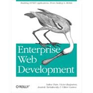 Enterprise Web Development: Building Html5 Applications: from Desktop to Mobile by Fain, Yakov; Rasputnis, Victor; Tartakovsky, Anatole; Gamov, Viktor, 9781449356811