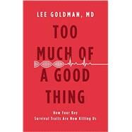 Too Much of a Good Thing by Goldman,, Lee, 9780316236812