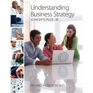 Understanding Business Strategy Concepts Plus by Ireland, R. Duane; Hoskisson, Robert E.; Hitt, Michael A., 9780538476812