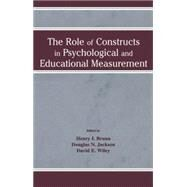 The Role of Constructs in Psychological and Educational Measurement by Braun,Henry I.;Braun,Henry I., 9781138866812