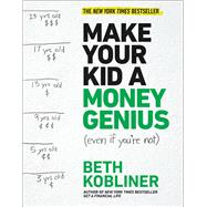 Make Your Kid A Money Genius (Even If You're Not) A Parents' Playbook for Kids 3 to 23 by Kobliner, Beth, 9781476766812