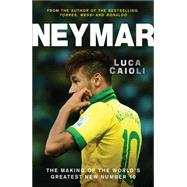 Neymar The Making of the World's Greatest New Number 10 by Caioli, Luca, 9781848316812