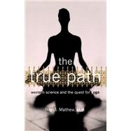 The True Path: Western Science and the Quest for Yoga by Mathew, Roy J., 9780738206813