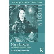 Mary Lincoln: Southern Girl, Northern Woman by McDermott; Stacy Pratt, 9781138786813
