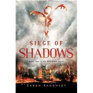 Siege of Shadows by Raughley, Sarah, 9781481466813