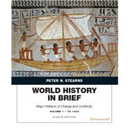 World History in Brief Major Patterns of Change and Continuity, Volume 1: To 1450 by Stearns, Peter N., 9780134056814