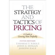 The Strategy and Tactics of Pricing by Nagle; Thomas, 9780136106814