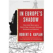 In Europe's Shadow by Kaplan, Robert D., 9780812996814
