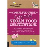 The Complete Guide to Even More Vegan Food Substitutions by Newman, Joni Marie; Steen, Celine, 9781592336814