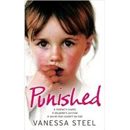 Punished : A Mother's Cruelty - A Daughter's Survival - A Secret That Couldn't Be Told by Unknown, 9780007256815