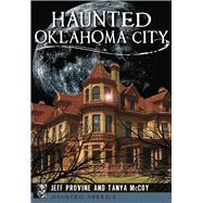 Haunted Oklahoma City by Provine, Jeff; Mccoy, Tanya, 9781467136815