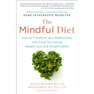 The Mindful Diet: How to Transform Your Relationship With Food for Lasting Weight Loss and Vibrant Health 9781451666816R