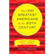 The 100 Greatest Americans of the 20th Century by Dreier, Peter, 9781568586816