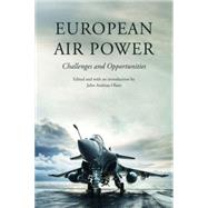 European Air Power: Challenges and Opportunities by Olsen, John Andreas, 9781612346816