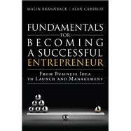 Fundamentals for Becoming a Successful Entrepreneur From Business Idea to Launch and Management by Brannback, Malin; Carsrud, Alan, 9780133966817