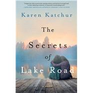 The Secrets of Lake Road A Novel by Katchur, Karen, 9781250066817