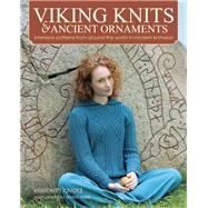 Viking Knits and Ancient Ornaments Interlace Patterns from Around the World in Modern Knitwear by Lavold, Elsebeth; Rydell, Anders, 9781570766817