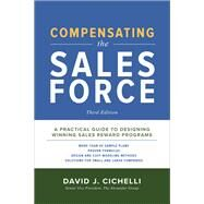 Compensating the Sales Force, Third Edition: A Practical Guide to Designing Winning Sales Reward Programs by Cichelli, David, 9781260026818