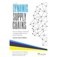 Dynamic Supply Chains How to design, build and manage people-centric value networks by Gattorna, John, 9781292016818