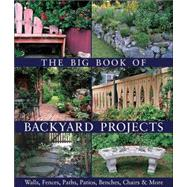 The Big Book of Backyard Projects; Walls, Fences, Paths, Patios, Benches, Chairs & More by Lark, 9781579906818