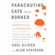 Parachuting Cats into Borneo by Klimek, Axel; Atkisson, Alan, 9781603586818