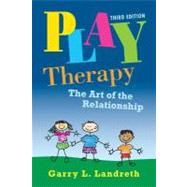 Play Therapy: The Art of the Relationship by Landreth; Garry L., 9780415886819