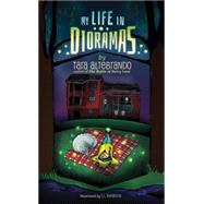 My Life in Dioramas by Altebrando, Tara; Bonaddio, T. L., 9780762456819