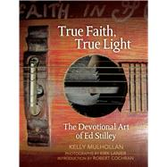 True Faith, True Light by Mulhollan, Kelly; Lanier, Kirk; Putthoff, Flip; Cochran, Robert, 9781557286819