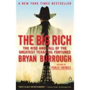 Big Rich : The Rise and Fall of the Greatest Texas Oil Fortunes by Burrough, Bryan (Author), 9780143116820