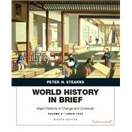 World History in Brief Major Patterns of Change and Continuity, Volume 2: Since 1450 by Stearns, Peter N., 9780134056821
