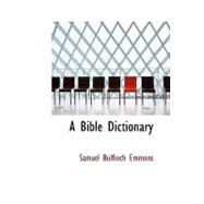 A Bible Dictionary by Emmons, Samuel Bulfinch, 9780554436821