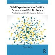 Field Experiments in Political Science and Public Policy: Practical Lessons in Design and Delivery by John; Peter, 9781138776821