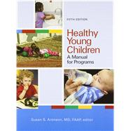 Healthy Young Children: A Manual for Programs by Susan S. Aronson, ed., 9781928896821