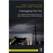 Unplugging the City: The urban phenomenon and its sociotechnical controversies by Duarte,Fabio, 9781138696822