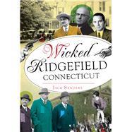 Wicked Ridgefield Connecticut by Sanders, Jack, 9781467136822