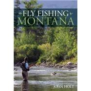 Fly Fishing Montana by Holt, John, 9780762796823