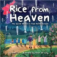 Rice from Heaven by Cho, Tina; Jin Song, Keum, 9781499806823