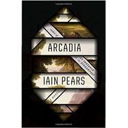 Arcadia by Pears, Iain, 9781101946824