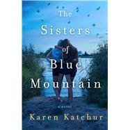The Sisters of Blue Mountain by Katchur, Karen, 9781250066824