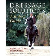 Dressage Solutions A Rider's Guide by Kottas-Heldenberg, Arthur ; Fitzpatrick, Andrew, 9781570766824