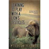 Learning to Play With a Lion's Testicles by Haynes, Melissa J., 9781933016825